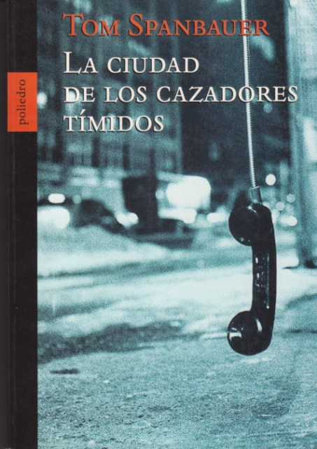 La ciudad de los cazadores tímidos - In the city of the shy hunters- Tom Spanbauer