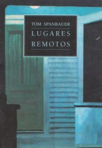 Lugares remotos. Tom Spanbauer. Muchnik Editores. 1993